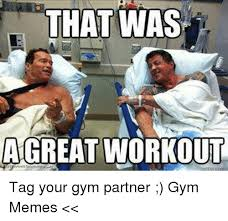 Workout Partner Meme - that was a great workout tag your gym partner gym memes workout