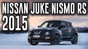 nissan juke rs nismo 2015 nissan juke nismo rs all new nissan juke nismo rs review