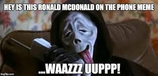 Ronald Mcdonald Phone Meme - ghostface scary movie imgflip