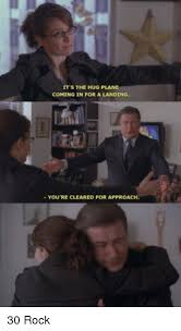 30 Rock Memes - it s the hug plane coming in for a landing you re cleared for