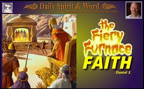 428 fiery furnace faith u2013 daily spirit and word