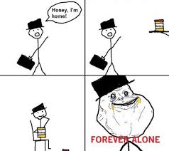 Forever Lonely Meme - forever alone know your meme