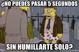 Simpsons Meme Generator - no puedes pasar 5 segundos sin humillarte solo abraham simpson
