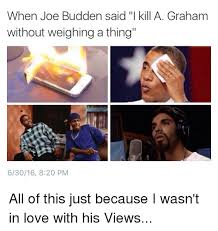 Joe Budden Memes - when joe budden said i kill a graham without weighing a thing