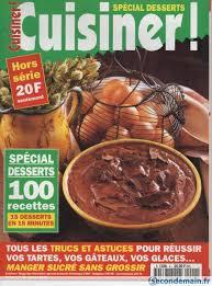 cuisiner le magazine cuisiner magazine hors s n 3 100 recettes dessert a vendre