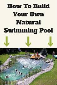 how to build your own natural swimming pool swimming pools