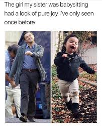 Babysitting Meme - the girl my sister was babysitting had a look of pure joy i ve only