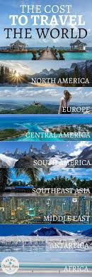how much does it cost to travel the world images 8104 best travel around the world images beautiful jpg