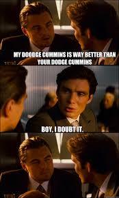 dodge cummins jokes my doodge cummins is way better than your dodge cummins boy i