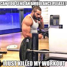 Funny Lifting Memes - gym meme best workout ever call a ambulance