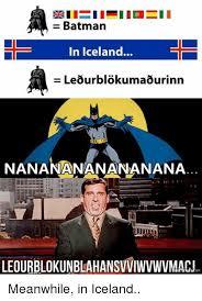 Iceland Meme - batman in iceland leo urblokumaqurinn nananananananana