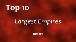 top 10 largest empires