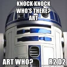 R2d2 Memes - knock knock who s there art art who r2 d2 r2d2 full meme