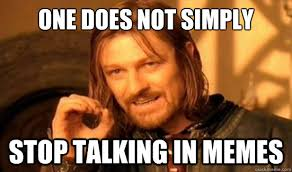 Talking In Memes - one does not simply stop talking in memes boromir quickmeme