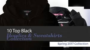 10 top black hoodies u0026 sweatshirts collection spring 2017