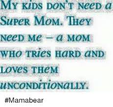 Super Mom Meme - my kids don t need a super mom they need me a mom who tries hard and