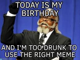 Too Damn High Meme - today is my birthday too damn high meme on memegen