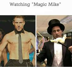 Magic Mike Meme - the office us meme magic mike on bingememe