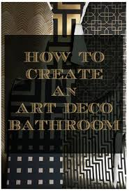 art deco bathroom tiles uk how to create an art deco contemporary bathroom love chic living