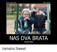 Hahaha Memes - httpilolrs autor dzaja 1234 nas dva brata naucio tata hahaha sweet