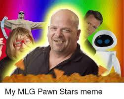 Mlg Meme - my mlg pawn stars meme mlg meme on sizzle