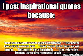 Inspirational Quotes Meme - post inspirational quotes because