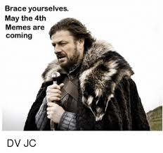 Meme Brace Yourself - brace yourselves may the 4th memes are coming dv jc meme on me me