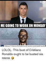 Cristiano Ronaldo Meme - megoing to work on monday st hideous cristiano ronaldo statue