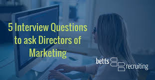 interview questions for marketing job 5 interview questions to ask directors of marketing