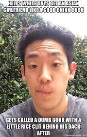 Asian Girlfriend Meme - helps white guys get an asian girlfriend like a good chink cuck