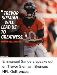 Go Broncos Meme - trevor siemian will lead us broncos to greatness emmanuel sanders