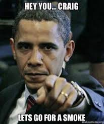 Craig Meme - hey you craig lets go for a smoke angry obama make a meme