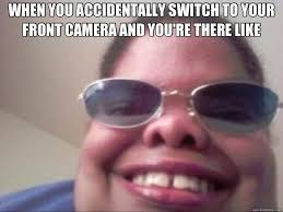 Meme Camera - when you accidentally switch to your front camera and you re there