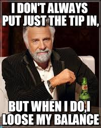 Just The Tip Meme - i don t always put just the tip in on memegen