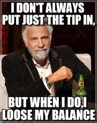 i don t always put just the tip in on memegen