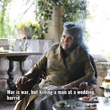 wedding quotes of thrones tyrells war is war but killing a at a wedding horrid