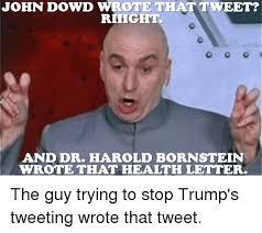 Riiight Meme - john dowd wrote that tweet riiight and dr harold bornstein wrote