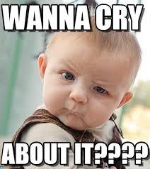 Cry Baby Memes - wanna cry sceptical baby meme on memegen