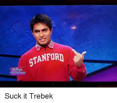 Suck It Trebek Meme - stanford chionship suck it trebek funny meme on me me