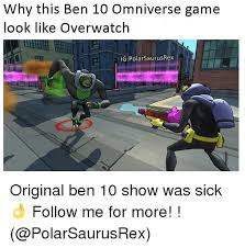 Ben 10 Memes - why this ben 10 omniverse game look like overwatch ig polar
