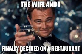 Restaurant Memes - the wife and i finally decided on a restaurant meme