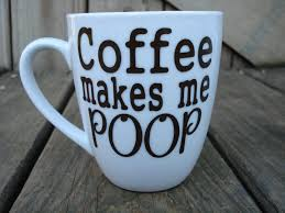 coffee makes me poop funny picture