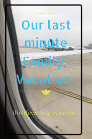 our last minute family vacation with latoya