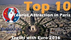 top 10 tourist attractions in paris travel guide with euro 2016
