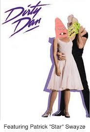 Patrick Star Meme - featuring patrick star swayze patrick star meme on esmemes com