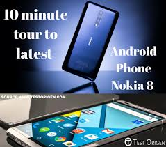 the newest android phone 10 minute tour to android phone nokia 8
