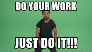 Do It Meme - do your work just do it just do it meme generator