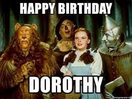 Wizard Of Oz Meme - happy birthday dorothy dorothy wizard of oz meme generator