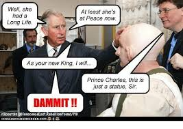 Prince Charles Meme - well she had a long life at least she s at peace now as your new