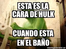 Memes De Hulk - meme personalizado esta es la cara de hulk cuando esta en el baño